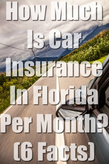 How Much Is Car Insurance In Florida Per Month? (6 Facts