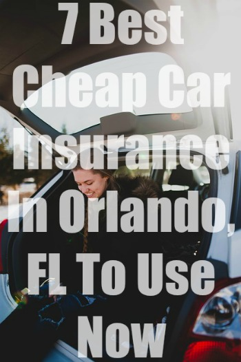 7 Cheap Car Insurance In Orlando Fl To Use With Quotes
